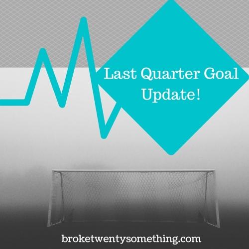 Last Quarter Goal Update!