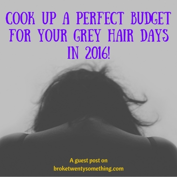 Cook up a perfect budget for your grey hair days in 2016
