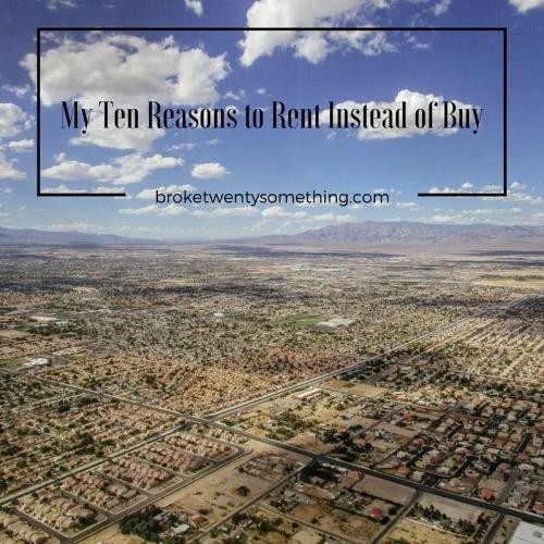 My Ten Reasons to Rent Instead of Buy